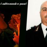 LACRIMI: Dumnezeu să-l odihnească-n pace pe pompierul omorât de un şof...