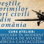 ATELIER: Poveştile primilor aviatori civili din România se spun la Gur...